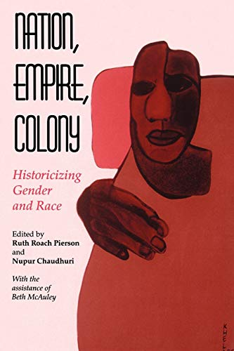 Nation, Empire, Colony: Historicizing Gender and Race 9780253211910