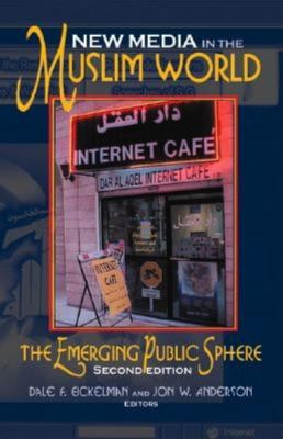 New Media in the Muslim World: The Emerging Public Sphere, Second Edition