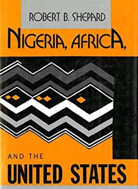 Nigeria, Africa, and the United States: From Kennedy to Reagan - Shepard, Robert B.