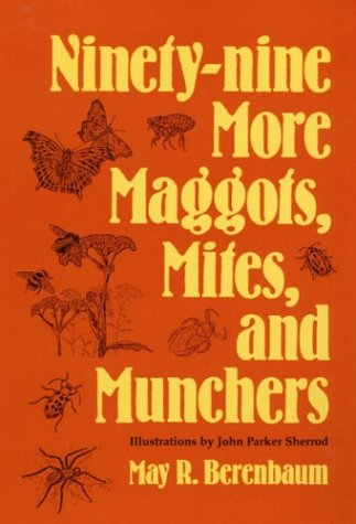 Ninety-Nine More Maggots, Mites, and Munchers 9780252063220