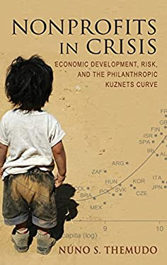Nonprofits in Crisis: Economic Development, Risk, and the Philanthropic Kuznets Curve 9780253006851
