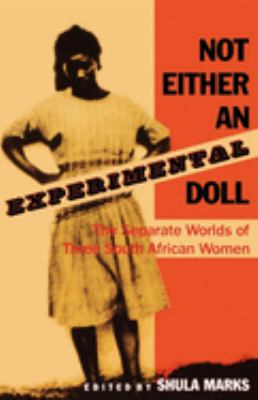 Not Either an Experimental Doll: The Separate Worlds of Three South African Women - Marks, Shula / Goulding, Daniel J. / Moya, Lily Patience