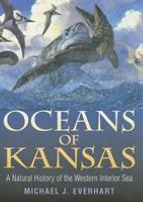 Oceans of Kansas: A Natural History of the Western Interior Sea 9780253345479