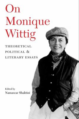 On Monique Wittig: Theoretical, Political, and Literary Essays 9780252072314