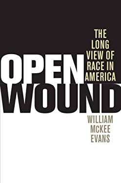 Open Wound: The Long View of Race in America 9780252034275