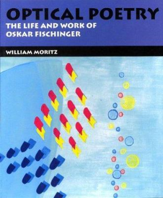 Optical Poetry: The Life and Work of Oskar Fischinger 9780253216410