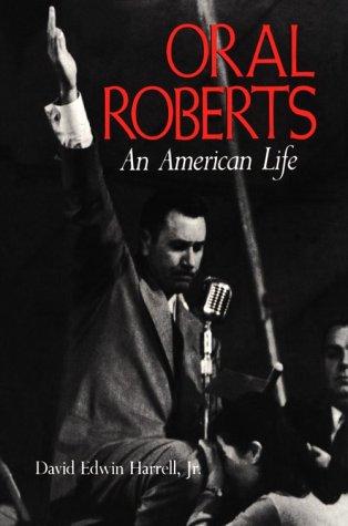 Oral Roberts: An American Life - Harrell, David Edwin, Jr.