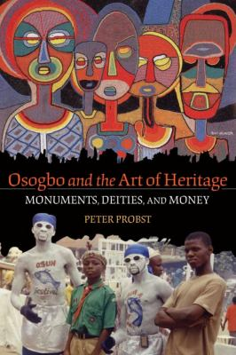 Osogbo and the Art of Heritage: Monuments, Deities, and Money 9780253222954