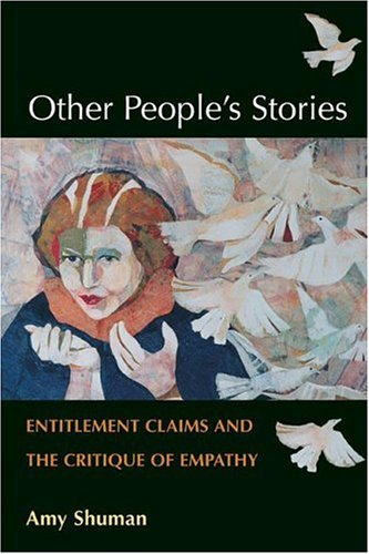 Other People's Stories: Entitlement Claims and the Critique of Empathy 9780252029639