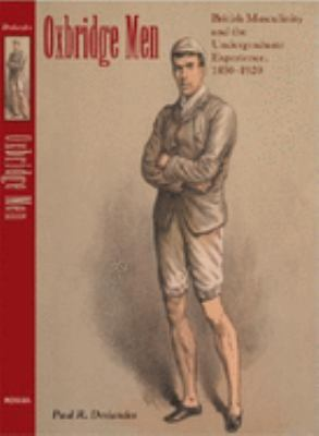Oxbridge Men: British Masculinity and the Undergraduate Experience, 1850-1920 9780253345783
