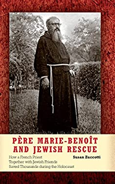 P Re Marie-Beno T and Jewish Rescue: How a French Priest Together with Jewish Friends Saved Thousands During the Holocaust 9780253008534
