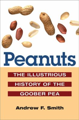 Peanuts: The Illustrious History of the Goober Pea 9780252073281