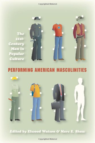 Performing American Masculinities: The 21st-Century Man in Popular Culture 9780253222701