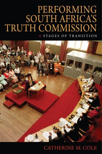 Performing South Africa's Truth Commission: Stages of Transition 9780253221452