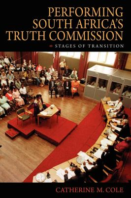 Performing South Africa's Truth Commission: Stages of Transition 9780253353900