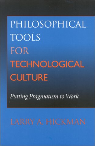 Philosophical Tools for Technological Culture: Putting Pragmatism to Work 9780253214447