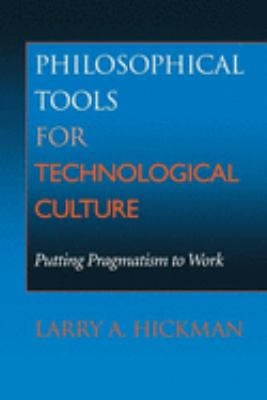 Philosophical Tools for Technological Culture: Putting Pragmatism to Work 9780253338693