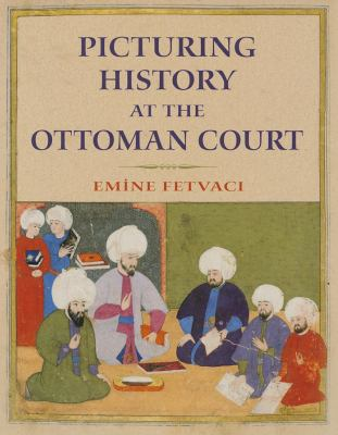 Picturing History at the Ottoman Court 9780253006783