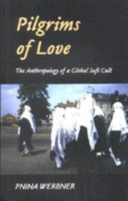 Pilgrims of Love: The Anthropology of a Global Sufi Cult 9780253340986
