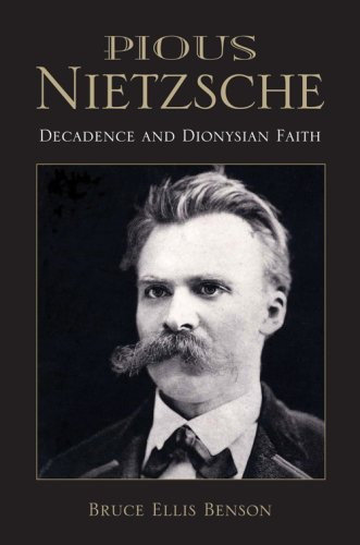 Pious Nietzsche: Decadence and Dionysian Faith 9780253218742