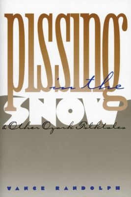 Pissing in the Snow and Other Ozark Folktales 9780252013645