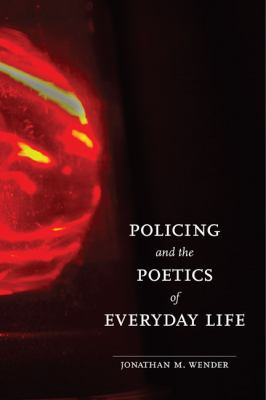Policing and the Poetics of Everyday Life 9780252033711