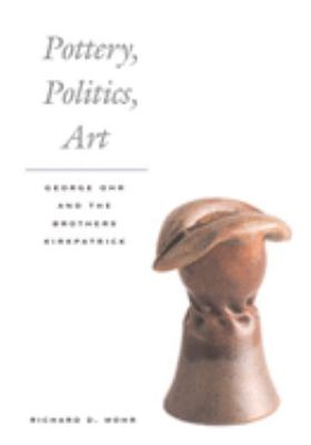 Pottery, Politics, Art: George Ohr and the Brothers Kirkpatrick 9780252074653