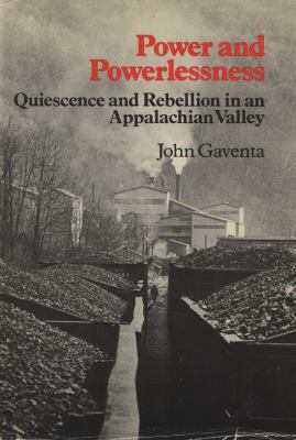 Power & Powerlessness: Quiescence & Rebellion in an Appalachian Valley 9780252007729