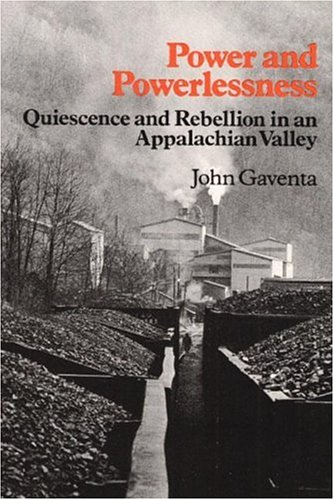 Power and Powerlessness: Quiescence and Rebellion in an Appalachian Valley 9780252009853