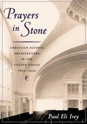Prayers in Stone: Christian Science Architecture in the United States, 1894-1930 9780252024450