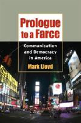 Prologue to a Farce: Communication and Democracy in America 9780252073427