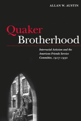 Quaker Brotherhood: Interracial Activism and the American Friends Service Committee, 1917-1950 9780252037047