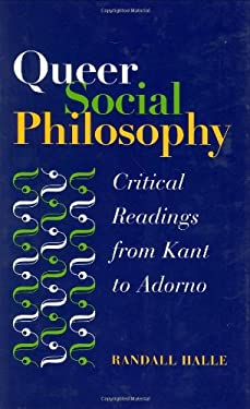 Queer Social Philosophy: Critical Readings from Kant to Adorno 9780252029073