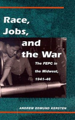 Race, Jobs, and the War: The FEPC in the Midwest, 1941-46