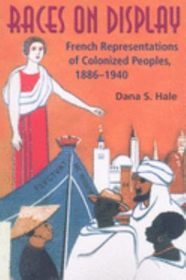 Races on Display: French Representations of Colonized Peoples, 1886-1940 9780253218995