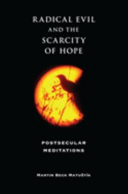 Radical Evil and the Scarcity of Hope: Postsecular Meditations 9780253219688