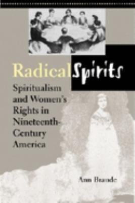 Radical Spirits, Second Edition: Spiritualism and Women's Rights in Nineteenth-Century America 9780253340399