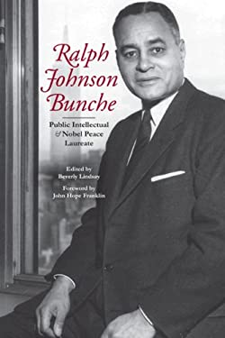 Ralph Johnson Bunche: Public Intellectual and Nobel Peace Laureate 9780252032257