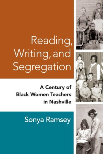 Reading, Writing, and Segregation: A Century of Black Women Teachers in Nashville 9780252032295
