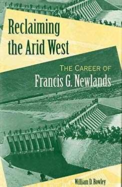 Reclaiming the Arid West: The Career of Francis G. Newlands 9780253330024