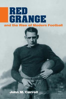 Red Grange and the Rise of Modern Football 9780252071669