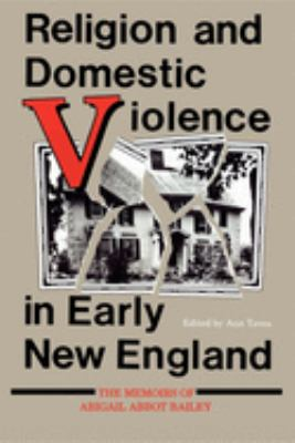 Religion and Domestic Violence in Early New England: The Memoirs of Abigail Abbot Bailey 9780253205315