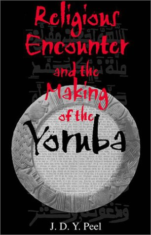 Religious Encounter and the Making of the Yoruba 9780253215888