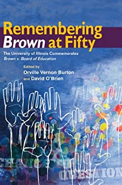 Remembering Brown at Fifty: The University of Illinois Commemorates Brown V. Board of Education 9780252076657