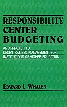 Responsibility Center Budgeting: An Approach to Decentralized Management for Institutions of Higher Education 9780253364807