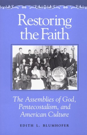 Restoring the Faith: The Assemblies of God, Pentecostalism, and American Culture 9780252062810