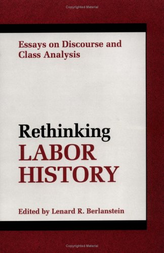 Rethinking Labor History: Essays on Discourse and Class Analysis 9780252062797
