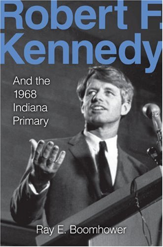 Robert F. Kennedy and the 1968 Indiana Primary 9780253350893