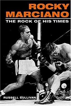 Rocky Marciano: The Rock of His Times 9780252027635