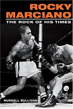 Rocky Marciano: The Rock of His Times 9780252072628